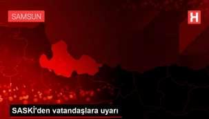 SASKİ'den vatandaşlara uyarı