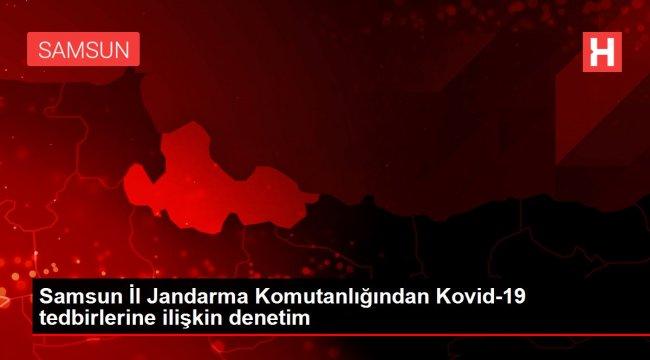 Samsun İl Jandarma Komutanlığından Kovid-19 tedbirlerine ilişkin denetim